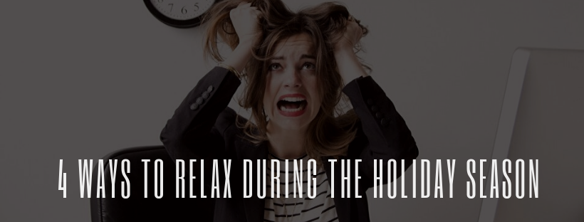 4 Ways to Relax During the Crazy Holiday Season