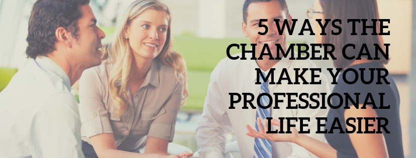 5 Ways the Chamber Can Make Your Professional Life Easier