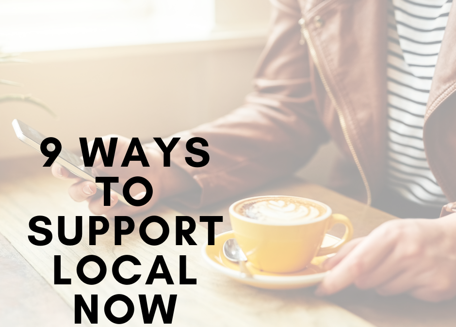 9 Ways to Support Local Now