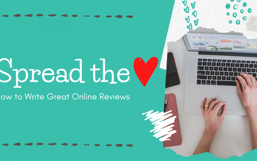 Spread the Love: How to Write Great Online Reviews