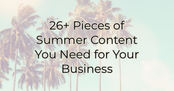 26+ Pieces of Summer Content You Need for Your Business