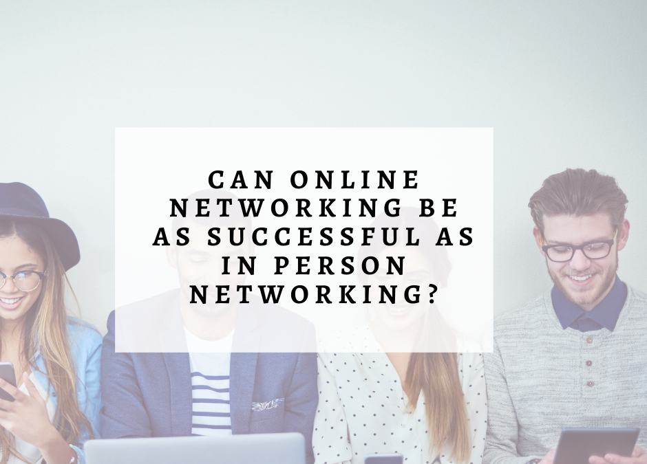 Can On-Line Networking Be as Successful as In-Person Networking?